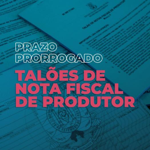 Prorrogado prazo para apresentação dos Talões de Notas Fiscais de Produtor