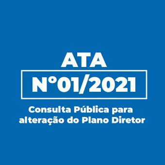 Ata nº 01/2021 - Consulta Pública para alteração do Plano Diretor