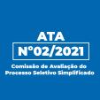 Ata nº 02/2021 - Comissão de Avaliação do Processo Seletivo Simplificado